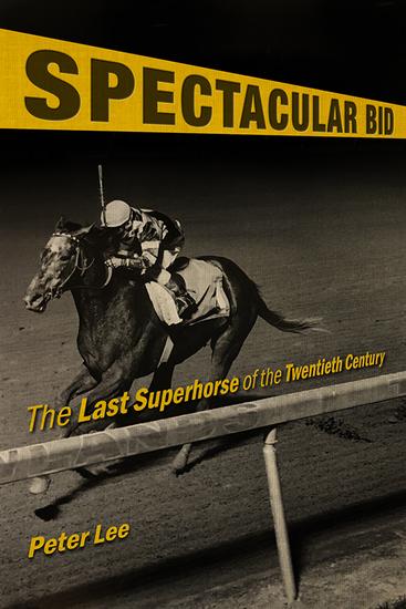 Spectacular Bid - The Last Superhorse of the Twentieth Century - cover