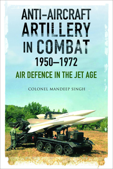 Anti-Aircraft Artillery in Combat 1950–1972 - Air Defence in the Jet Age - cover