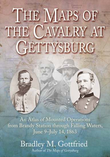 The Maps of the Cavalry at Gettysburg - An Atlas of Mounted Operations from Brandy Station through Falling Waters June 9–July 14 1863 - cover