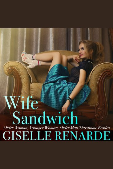 Wife Sandwich - Older Woman Younger Woman Older Man Threesome Erotica - cover