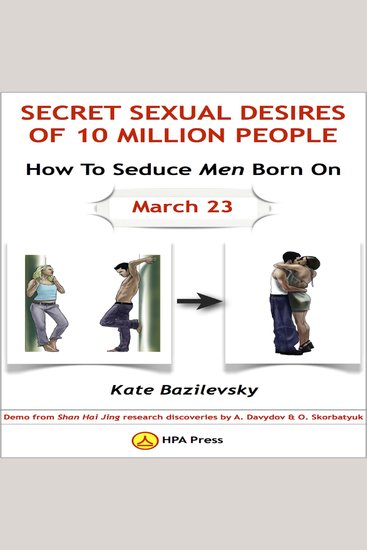 How To Seduce Men Born On March 23 Or Secret Sexual Desires of 10 Million People - Demo From Shan Hai Jing Research Discoveries By A Davydov & O Skorbatyuk - cover