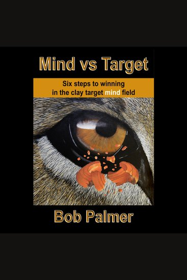 Mind vs Target - Six steps to winning in the clay target mind field - cover