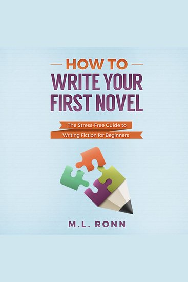 How to Write Your First Novel - The Stress-Free Guide to Writing Fiction for Beginners - cover