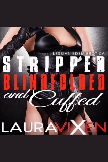 Stripped Blindfolded and Cuffed - Lesbian BDSM Erotica - cover