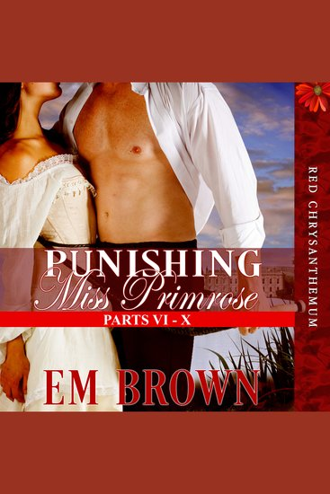 Punishing Miss Primrose Parts VI - X - A Wickedly Hot Historical Romance (Red Chrysanthemum Boxset Book 2) - cover