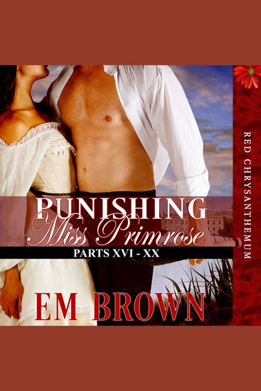 Punishing Miss Primrose Parts XVI - XX - A Wickedly Hot Historical Romance (Red Chrysanthemum Boxset Book 4) - cover