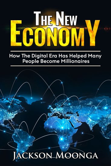 The New Economy - How the Digital Era has helped many people become millionaires! - cover