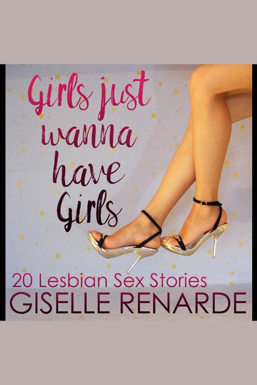Girls Just Wanna Have Girls - 20 Lesbian Sex Stories - cover
