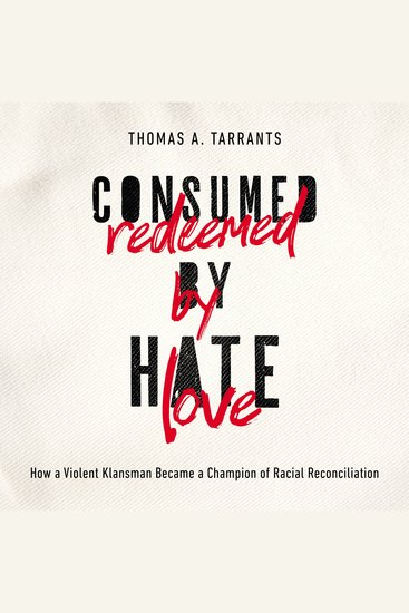 Consumed by Hate Redeemed by Love - How a Violent Klansman Became a Champion of Racial Reconciliation - cover