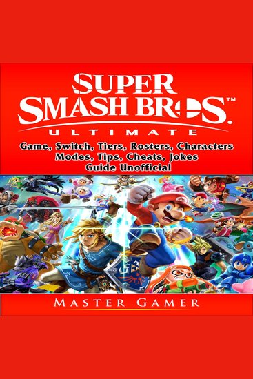 Super Smash Brothers Ultimate Game Switch Tiers Rosters Characters Modes Tips Cheats Jokes Guide Unofficial - cover