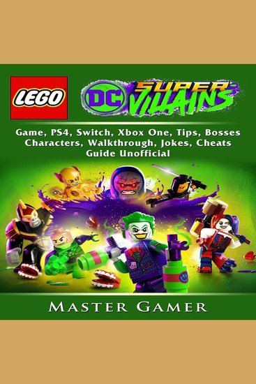 Lego DC Super Villains Game PS4 Switch Xbox One Tips Bosses Characters Walkthrough Jokes Cheats Guide Unofficial - cover