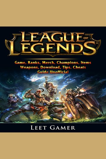 League of Legends Game Ranks Merch Champions Items Weapons Download Tips Cheats Guide Unofficial - cover