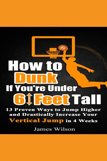 How to Dunk If You're Under 6 Feet Tall - 13 Proven Ways to Jump Higher and Drastically Increase Your Vertical Jump in 4 Weeks - cover