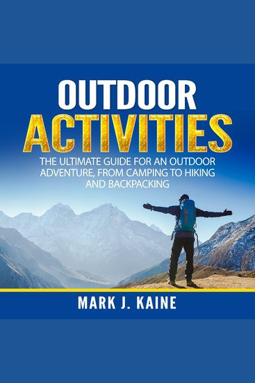 Outdoor Activities - The Ultimate Guide for An Outdoor Adventure from Camping to Hiking and Backpacking - cover