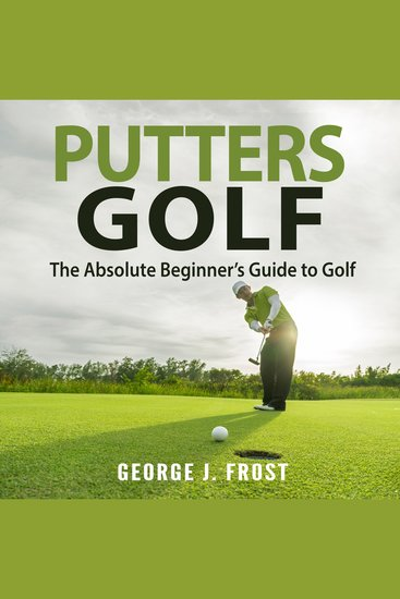 Putters Golf - The Absolute Beginner's Guide to Golf - cover