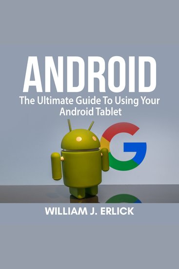 Android - The Ultimate Guide To Using Your Android Tablet - cover