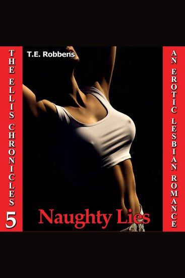 Naughty Lies: An Erotic Lesbian Romance (The Ellis Chronicles - book 5) - cover