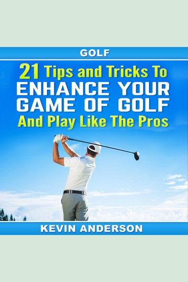 Golf: 21 Tips and Tricks To Enhance Your Game of Golf And Play Like The Pros - (golf swing chip shots golf putt lifetime sports pitch shots golf basics) - cover