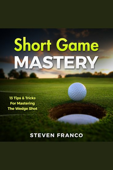 Golf: Short Game Mastery - 13 Tips and Tricks for Mastering The Wedge Shot - (golf swing chip shots golf putt lifetime sports pitch shots golf basics) - cover
