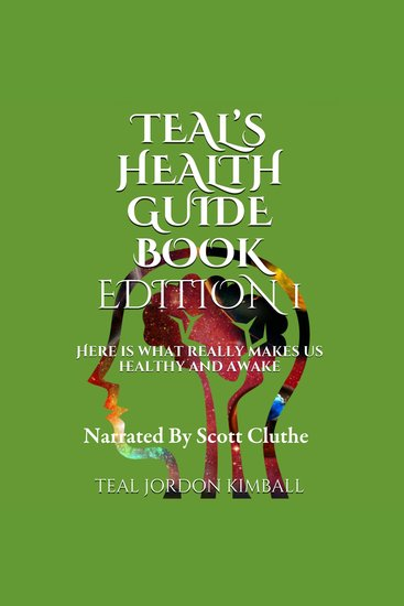 Teal's Health Guide - Here is what really makes us healthy and awake - cover