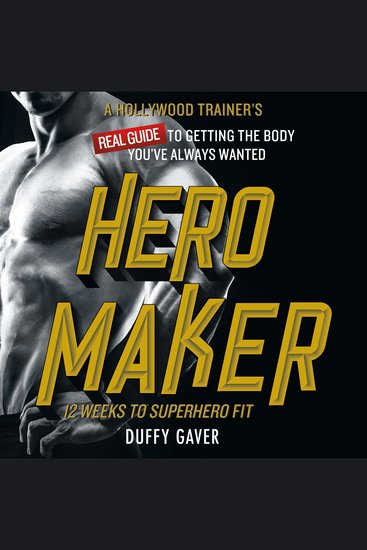 Hero Maker: 12 Weeks to Superhero Fit - A Hollywood Trainer's Real Guide to Getting the Body You've Always Wanted - cover