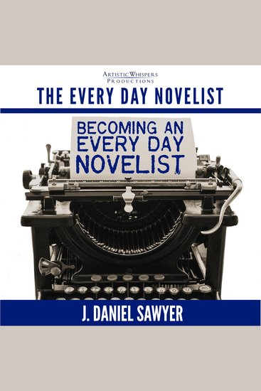 Becoming an Every Day Novelist - Thirty Days from Idea to Publication - cover