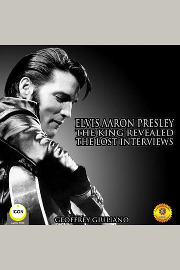 Elvis Aaron Presley - The King Revealed - The Lost Interviews - cover
