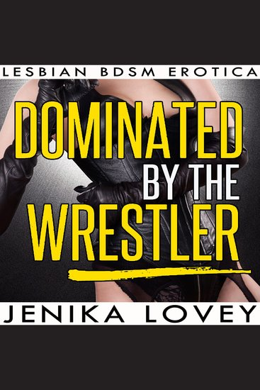 Dominated by the Wrestler - Lesbian BDSM Erotica - cover