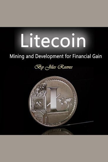 Litecoin - Mining and Development for Financial Gain - cover