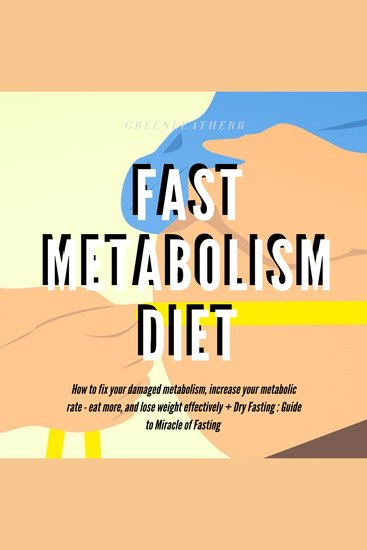 Fast Metabolism Diet How To Fix Your Damaged Metabolism Increase Your Metabolic Rate Eat More And Lose Weight Effectively + Dry Fasting: Guide to Miracle of Fasting - cover