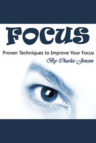 Focus - Proven Techniques to Improve Your Focus - cover