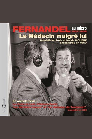 Molière: Le médecin malgré lui - Daudet : Les contes du lundi Tarascon - Fernandel au micro enregistrements 1957-1958 - cover