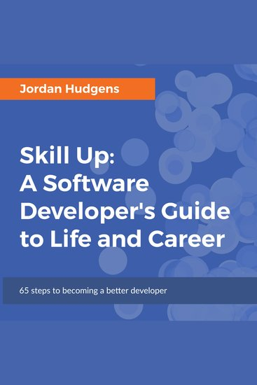 Skill Up: A Software Developer's Guide to Life and Career - 65 Steps to Becoming a Better Developer - cover
