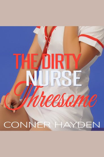 The Dirty Nurse Threesome - cover