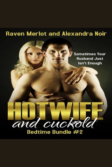 Hotwife and cuckold Bedtime Bundle Vol 2 - Sometimes Your Husband Isn't Enough - cover