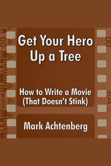 Get Your Hero Up A Tree - How to Write a Movie (That Doesn't Stink) - cover