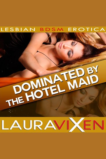 Dominated by the Hotel Maid - Lesbian BDSM Erotica - cover