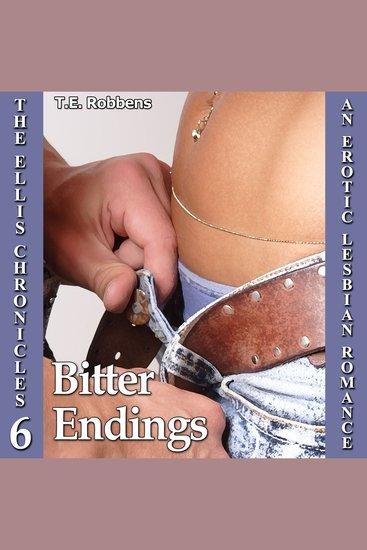 Bitter Endings: An Erotic Lesbian Romance (The Ellis Chronicles - Book 6) - cover