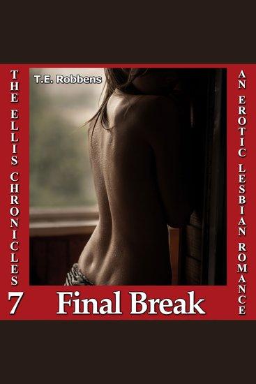 Final Break An Erotic Lesbian Romance (The Ellis Chronicles - book 7) - cover