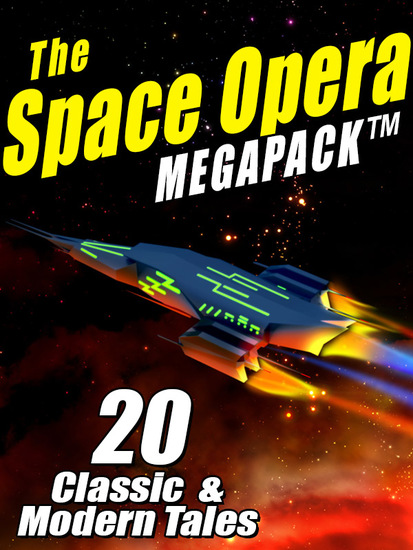 The Space Opera Megapack - 20 Modern and Classic Science Fiction Tales - cover
