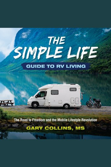 The Simple Life Guide To RV Living - The Road to Freedom and the Mobile Lifestyle Revolution - cover