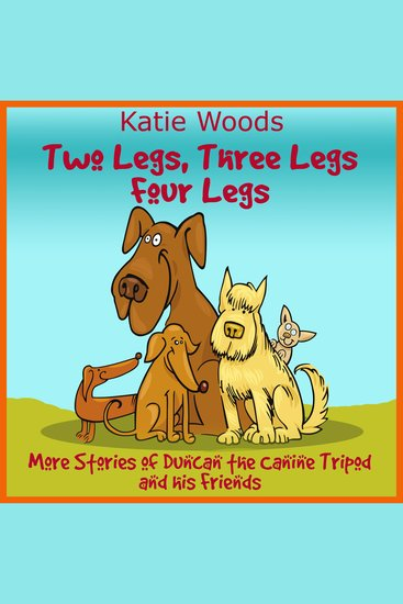 Two Legs Thee Legs Four Legs - More Adventures With Duncan the Canine Tripod And His Friends - cover