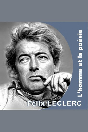 Félix Leclerc l'homme et la poèsie - cover