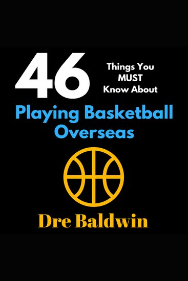 46 Things You MUST Know About Playing Basketball Overseas - Key Information for Professional Basketball Hopefuls - cover