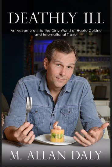 Deathly Ill - An Adventure into the Dirty World of Haute Cuisine and International Travel - cover