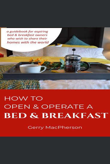 How to Open & Operate a Bed & Breakfast - Where You Need to Start - cover