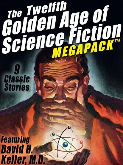 The Twelfth Golden Age of Science Fiction MEGAPACK ™: David H Keller MD - cover