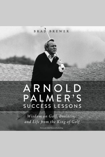 Arnold Palmer's Success Lessons - Wisdom on Golf Business and Life from the King of Golf - cover