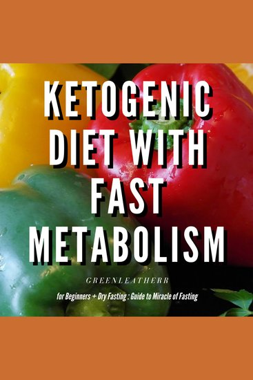 Ketogenic Diet With Fast Metabolism For Beginners Guide To Living The Keto Lifestyle With Ketogenic Desserts & Sweet Snacks Fat Bomb Recipes + Dry Fasting: Guide to Miracle of Fasting - cover