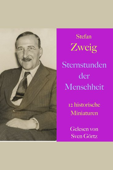 Stefan Zweig: Sternstunden der Menschheit - 12 historische Miniaturen - ungekürzt gelesen - cover